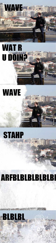 WAVE! STAHP!