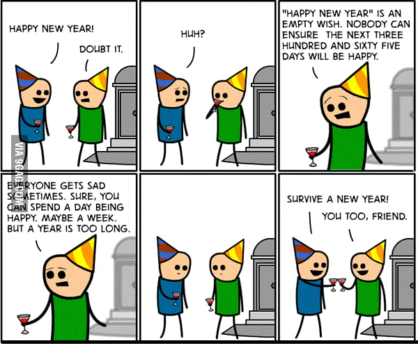 He has got a point, so...Let's all survive a new year, 2013!