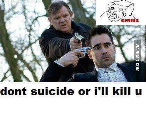 Don't Suicide Or I Will Kill You