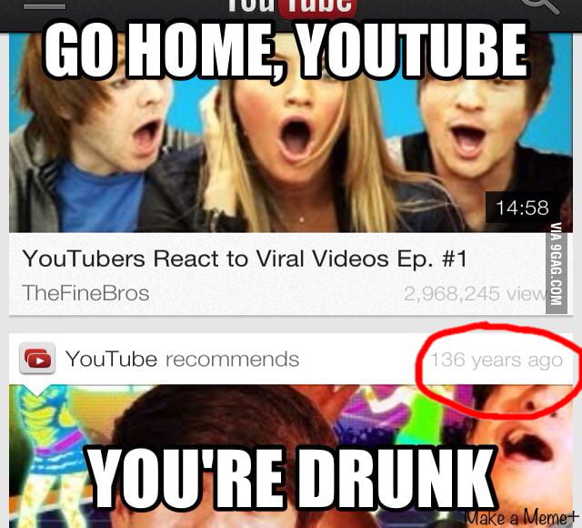 YouTube, you're drunk