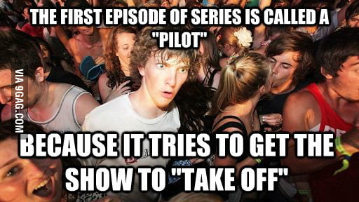 "Why the first episode of series is called a ""pilot""."