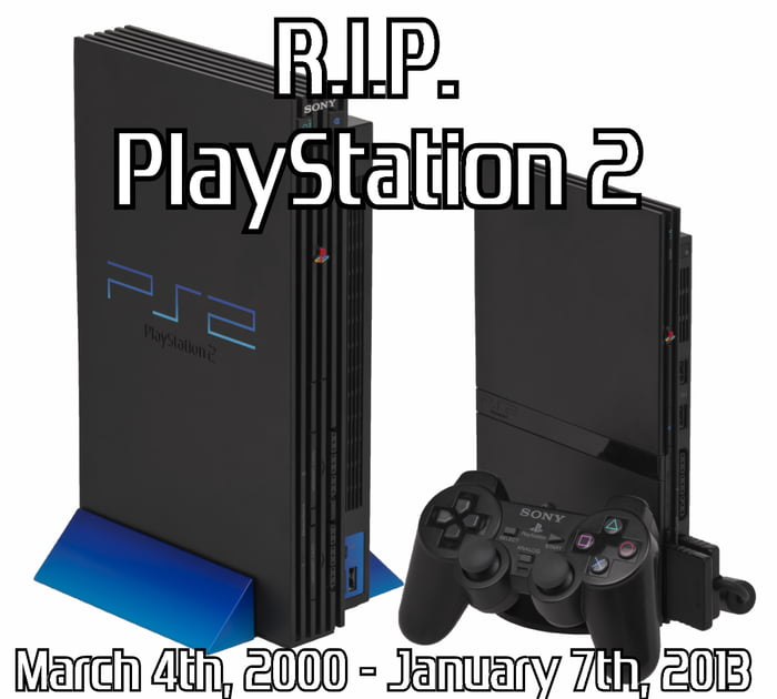 So PS2 got discontinued today...RIP old friend!