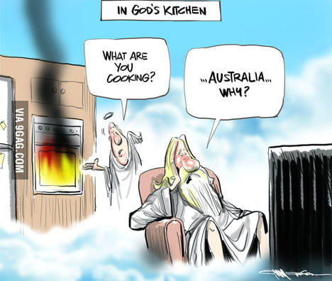 In God's kitchen - Australia is being baked.
