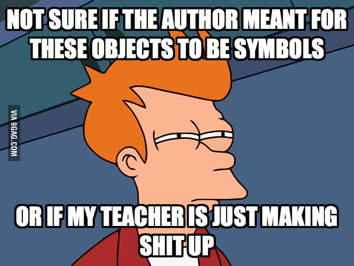 Every time I learn about symbolism in English class.