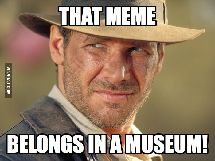 Whenever someone tries to bring back an old meme.