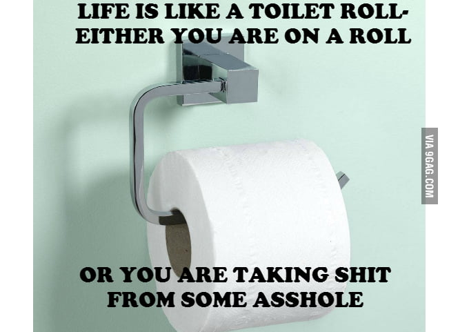 Life is like a toilet roll......