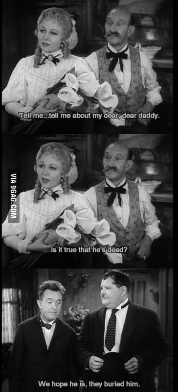 Some old movies are still funny today, e.g. Laurel and Hardy