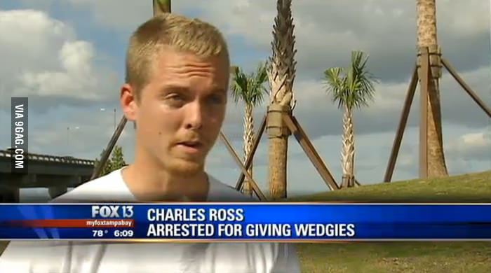 Arrested for giving wedgies.