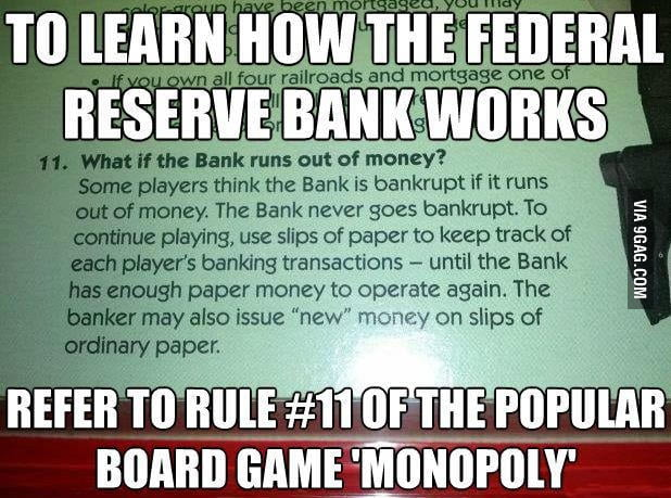 To learn how the federal reserve works, refer to Monopoly.