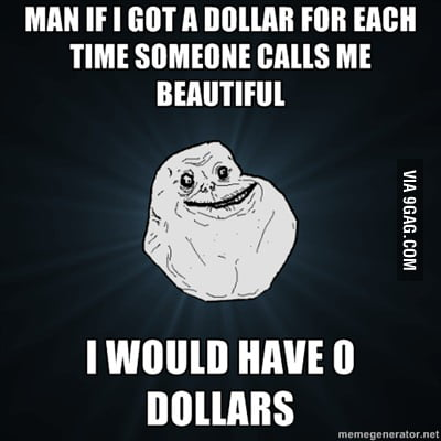 Forever alone AND poor