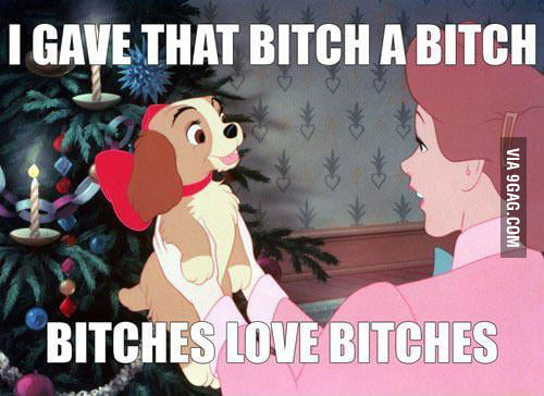 B*tches love b*tches!