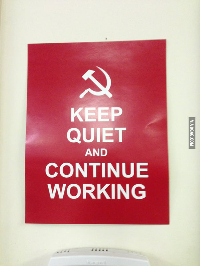This poster is at my office: Keep Quite and Continue Working