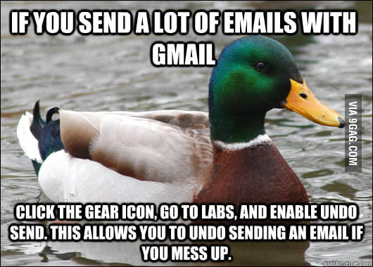 If you use Gmail, this has saved me countless times!