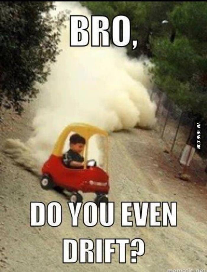 Bro do you even drift?