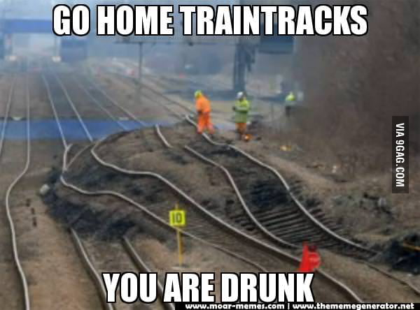 Go home traintracks. You are drunk.