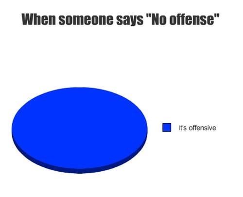 No offense