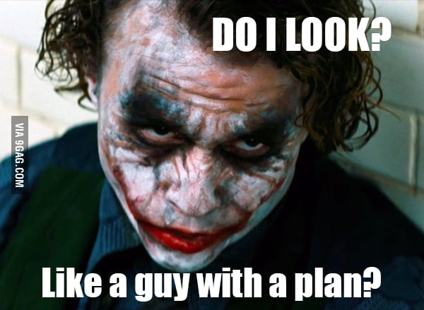 When someone asks if I have a plan