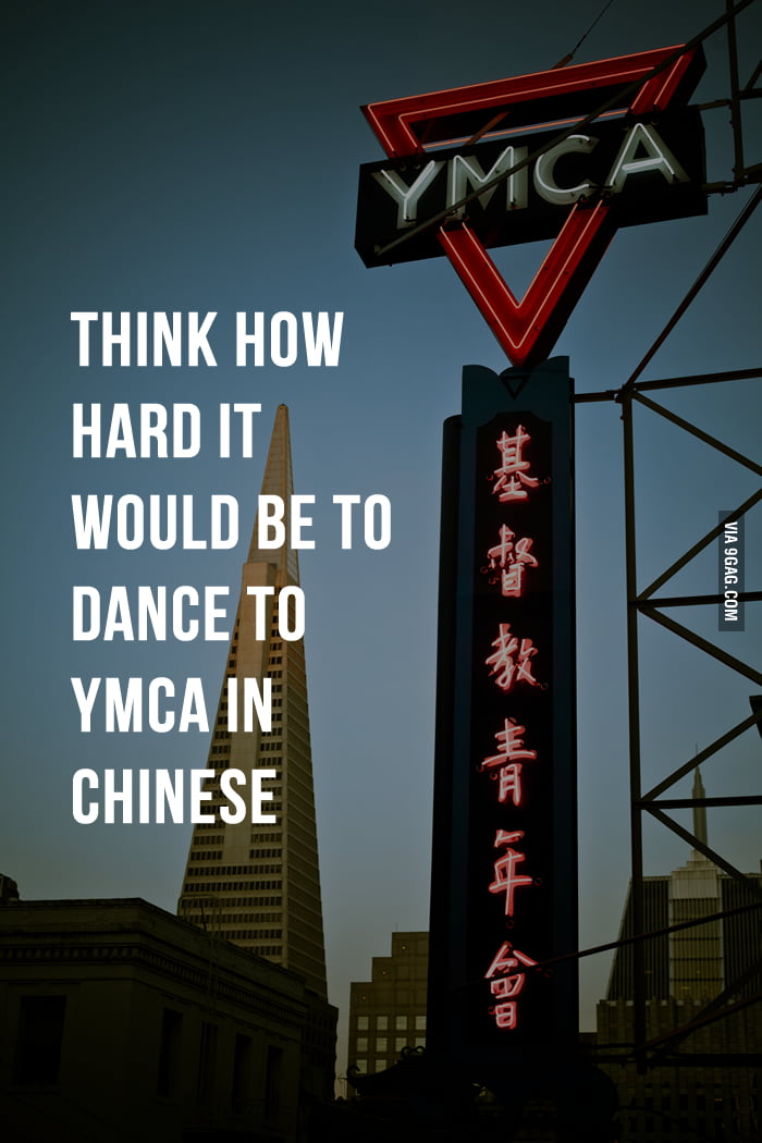 Think how hard it would be to dance to YMCA in Chinese.