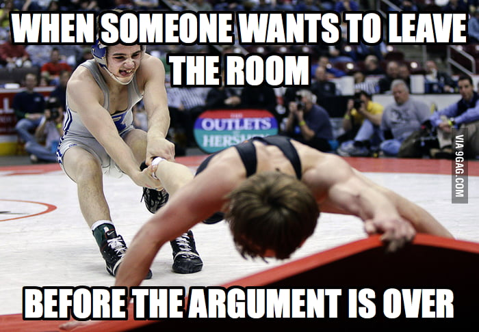 When someone wants to leave the argument...