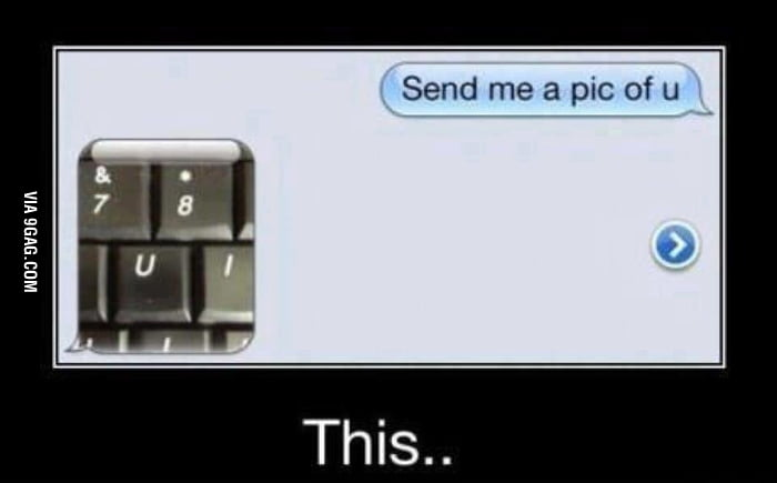 Send me a pic of u