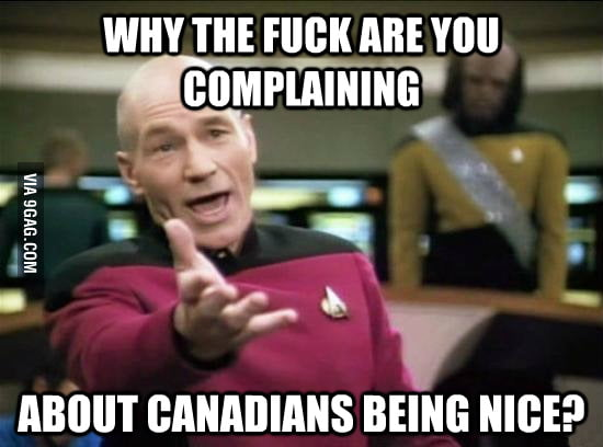 If they are so nice, Canada is probably an awesome place !