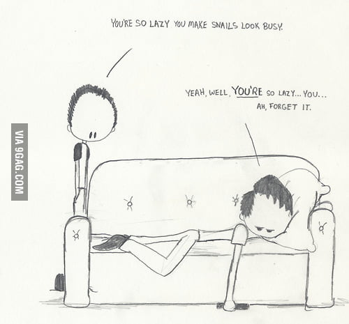 Lazy people will understand.