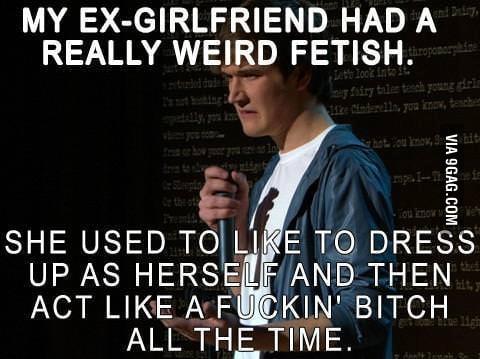 My ex-girlfriend had a really weird fetish.