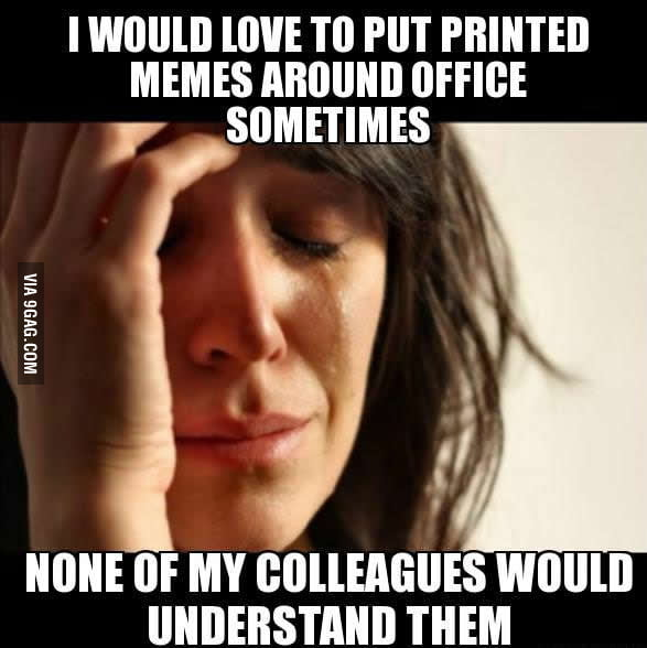 There are so many meme-relevant situations at work