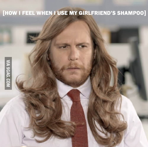 How I feel when I use my girlfriend's shampoo