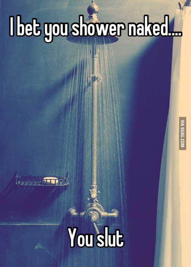 I bet you shower naked