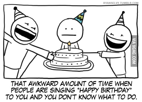 The awkward moment on birthday