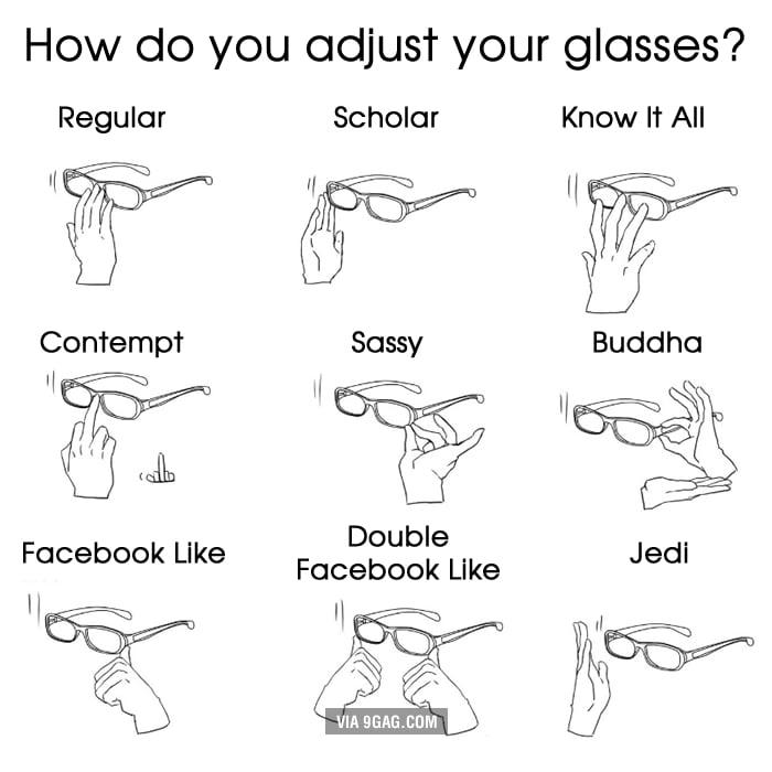 5f3253bc11 How do you adjust your glasses  - 9GAG