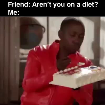 You f**ked my diet