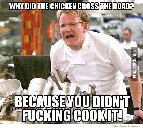 why did the chicken cross the road version by gordon ramsay 9gag