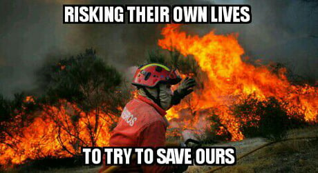 This is what firefighthers do. Stay strong guys!
