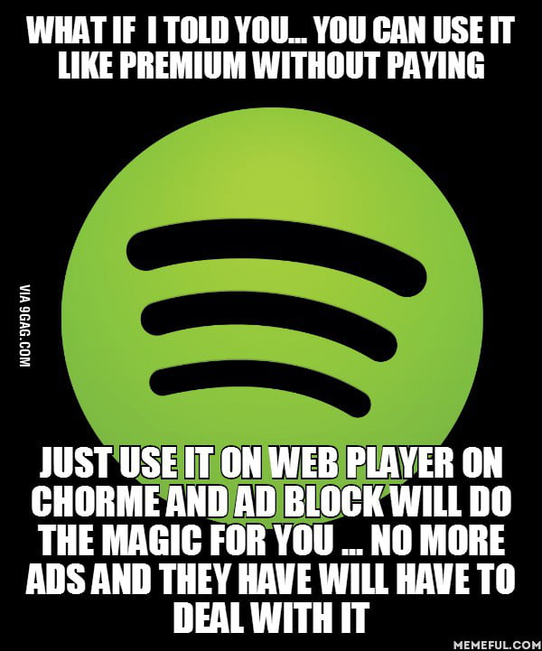 For the guy who hates spotify pausing ads when you mute    - 9GAG