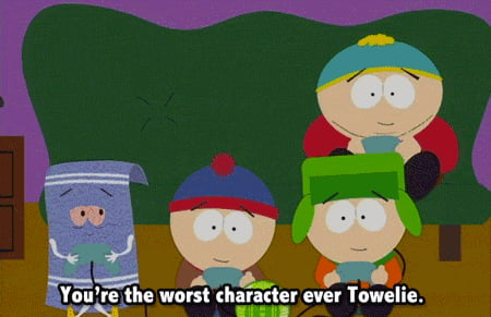 Towelie the worst character on South Park even Matt and trey admitted it in this episode lol Dont forget a towel! - 9GAG