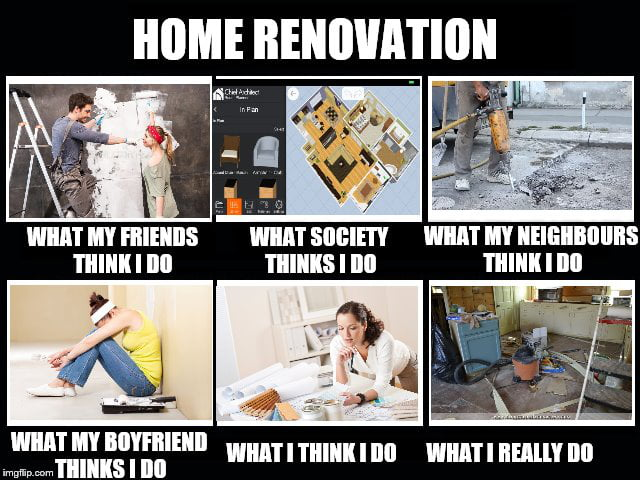 Image result for home renovation meme
