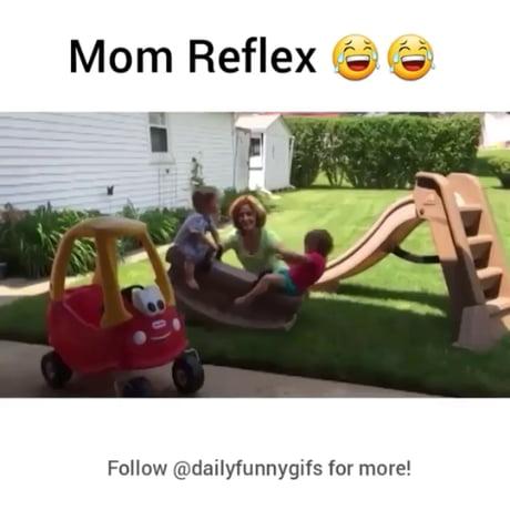 Mom reflexes