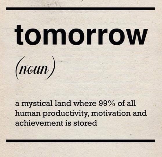 oh ill do it tomorrow essay James 4:13 verse (click for do not boast about tomorrow, for you do not know what a day may bring forth oh that we were as careful not to omit prayer.