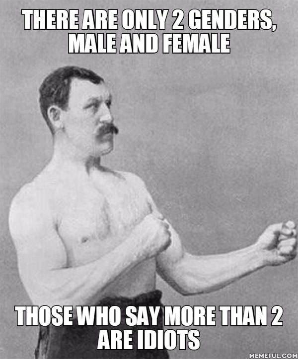 there are only 2 genders male and female those who say more than 2