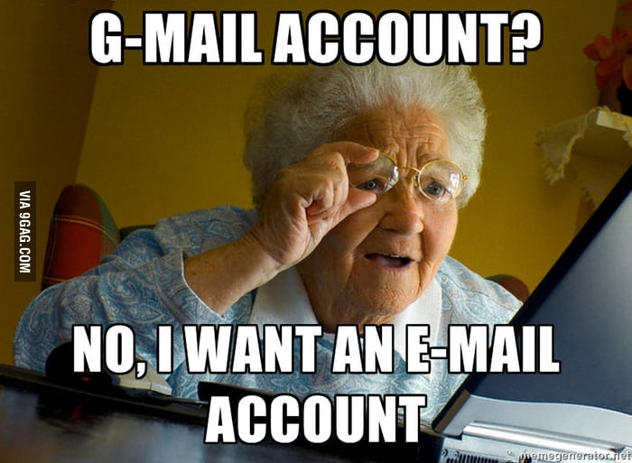 My grandma wanted an email account, so I made a gmail account for her. She didn't want that.