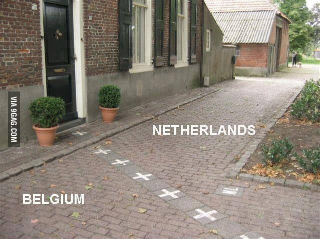Oh , I have a house in Netherlands and Belgium!