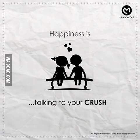 Happiness is talking to your crush   - 9GAG