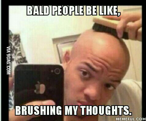 aE1gy4n_700b when you brush your hair but realize you're bald 9gag