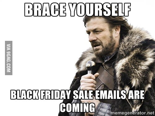 Brace yourself black friday sale emails are coming 9gag brace yourself black friday sale emails are coming solutioingenieria Images