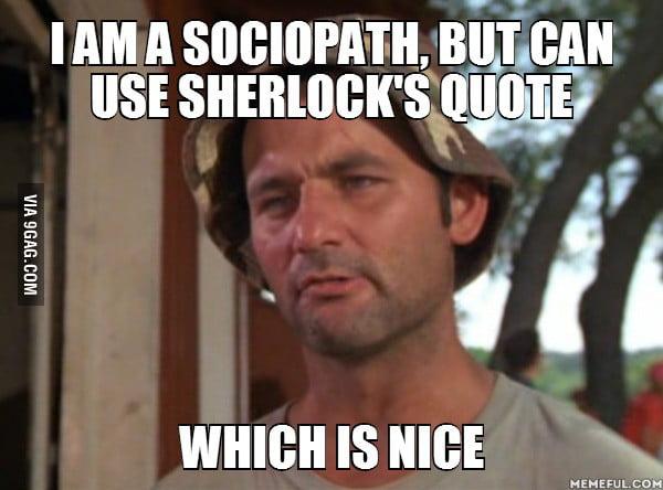 I am not a psychopath, I am a high-functioning sociopath  - 9GAG