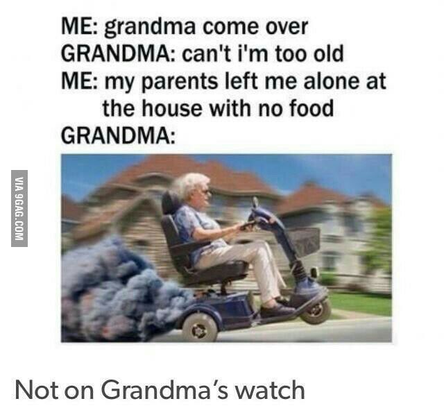 When grand ma hear that your home alone without food  - 9GAG