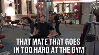That one mate who takes the gym way too seriously