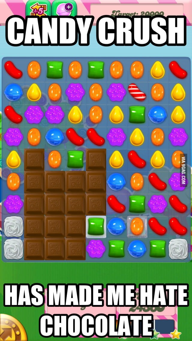 Candy crush has made me hate chocolate